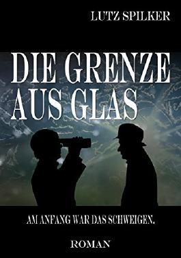 Die Grenze aus Glas: Am Anfang war das Schweigen.