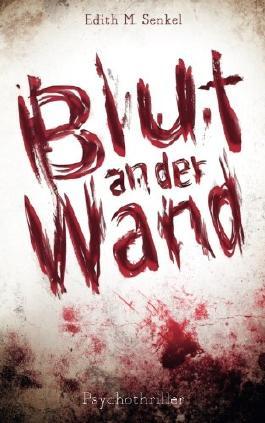 Blut an der Wand: Psychothriller