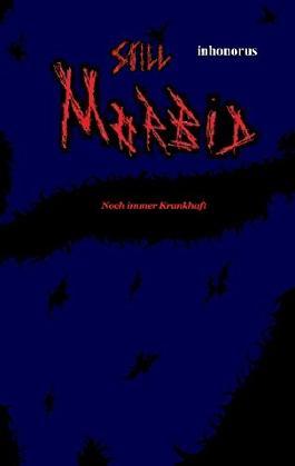 Still Morbid - Noch immer Krankhaft: + Ein weiteres Werk für jeden und keinen + (Morbid - Krankhaft 2)