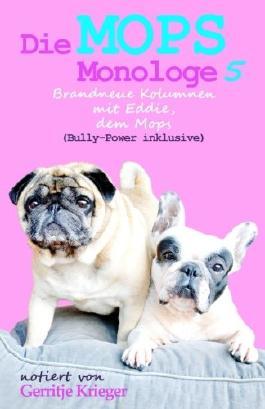 Die Mops Monologe 5: Brandneue Kolumnen mit Eddie, dem Mops