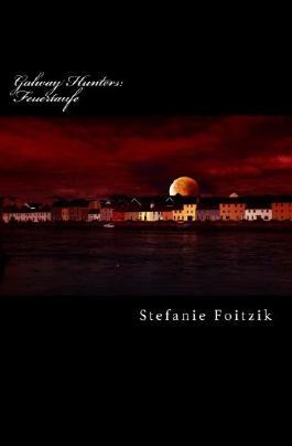 Galway Hunters: Feuertaufe (Volume 1) (German Edition)
