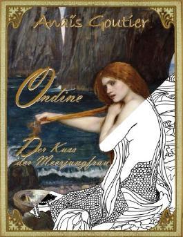 Ondine - Der Kuss der Meerjungfrau. Ein Märchen und Ausmalbuch für Erwachsene