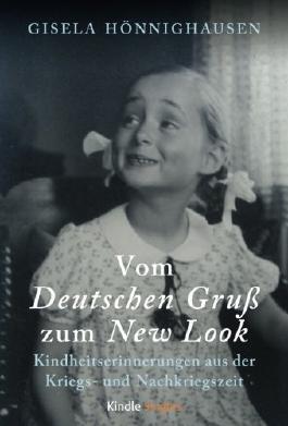 Vom Deutschen Gruß zum New Look - Kindheitserinnerungen aus der Kriegs- und Nachkriegszeit (German Edition)