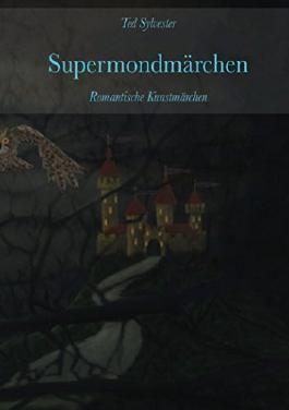 Supermondmärchen: Romantische Kunstmärchen