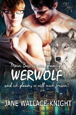 Mein Boss ist ein grantiger Werwolf und ich glaube, er will mich fressen!