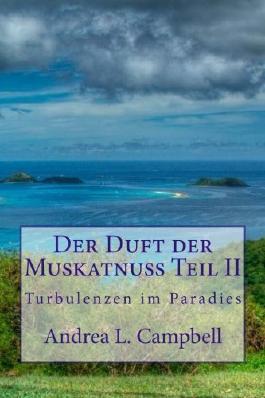 Der Duft der Muskatnuss Teil II: Turbulenzen im Paradies