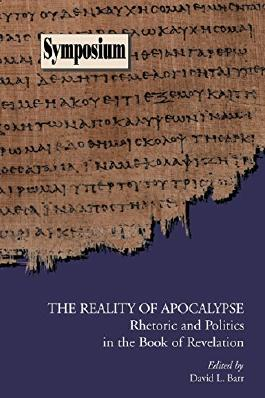 The Reality of Apocalypse: Rhetoric and Politics in the Book of Revelation (Symposium Series (Society of Biblical Literature), No. 39.) (Society of Biblical Literature Symposium)