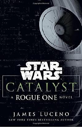 Star Wars: Catalyst: A Rogue One Novel
