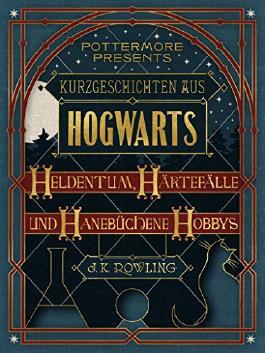 Kurzgeschichten aus Hogwarts - Heldentum, Härtefälle und hanebüchene Hobbys
