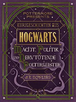 Kurzgeschichten aus Hogwarts - Macht, Politik und nervtötende Poltergeister