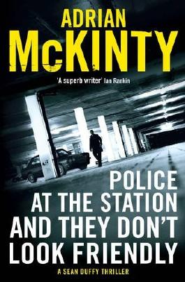 Police at the Station and They Don't Look Friendly: A Sean Duffy Thriller (Sean Duffy 6)