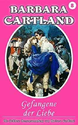 08. Gefangene Der Liebe (Die zeitlose Romansammlung von Barbara Cartland)