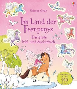 Im Land der Feenponys: Das große Mal- und Stickerbuch