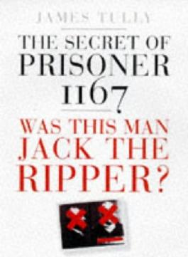 The Secret of Prisoner 1167: Was This Man Jack the Ripper?