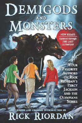 Demigods and Monsters: Your Favorite Authors on Rick Riordan's Percy Jackson and the Olympians Series (NONE)