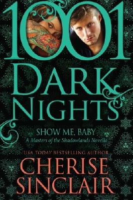 Show Me, Baby: A Masters of the Shadowlands Novella (1001 Dark Nights)