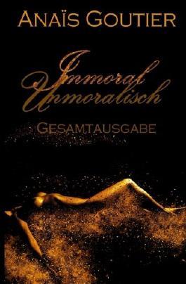 Immoral - Unmoralisch: Gesamtausgabe. Sinnlicher Liebesroman