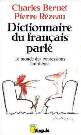 Dictionnaire du français parlé. Le monde des expressions familières