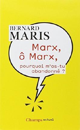 Marx, ô Marx, pourquoi m'as-tu abandonné ?