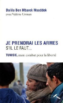 Je prendrai les armes s'il le faut... Tunisie, mon combat pour la liberté