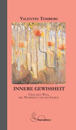 Innere Gewissheit: über den Weg, die Wahrheit und das Leben.
