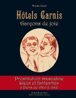 Hôtels Garnis, Garçons de joie, Prostitution masculine à Paris de 1860 à 1960