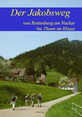 Der Jakobsweg von Rottenburg am Neckar bis Thann im Elsass