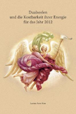 Dualseelen und die Kostbarkeit ihrer Energie für das Jahr 2012 ... und darüber hinaus