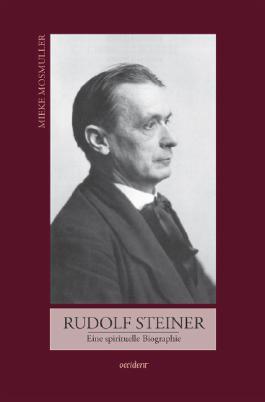 Rudolf Steiner. Eine spirituelle Biographie