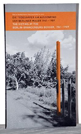 Die Todesopfer am Aussenring der Berliner Mauer 1961-1989