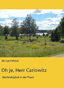 Oh je, Herr Carlowitz: Nachhaltigkeit in der Praxis