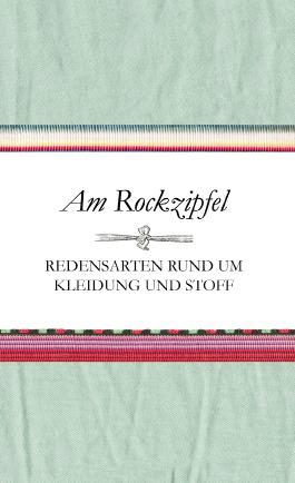 Am Rockzipfel - Redensarten rund um Kleidung und Stoff