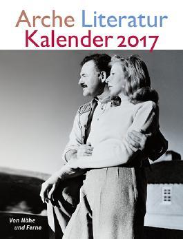 Arche Literatur Kalender 2017: Thema: Von Nähe und Ferne