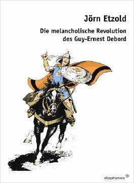 Die melancholische Revolution des Guy-Ernest Debord