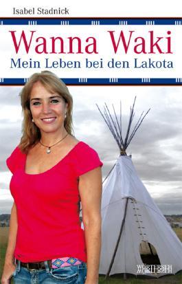 Wanna Waki - Mein Leben bei den Lakota