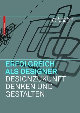 Erfolgreich als Designer - Designzukunft denken und gestalten