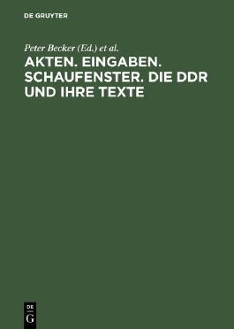 Akten, Eingaben, Schaufenster: Die DDR und ihre Texte