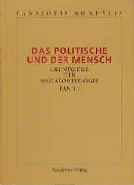 Soziale Beziehung, Verstehen, Rationalität / Das Politische und der Mensch - Grundzüge der Sozialontologie