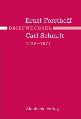 Briefwechsel Ernst Forsthoff - Carl Schmitt 1926-1974