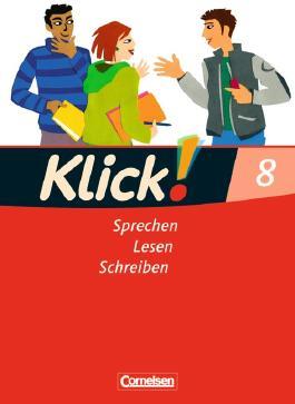 Klick! Deutsch - Westliche Bundesländer / 8. Schuljahr - Sprechen, Lesen, Schreiben