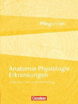 Anatomie, Physiologie, Erkrankungen für die Aus-, Fort- und Weiterbildung