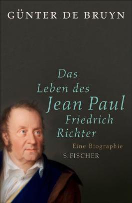 Das Leben des Jean Paul Friedrich Richter: Eine Biographie