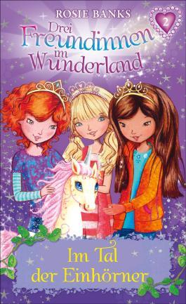 Drei Freundinnen im Wunderland 02: Im Tal der Einhörner