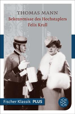Bekenntnisse des Hochstaplers Felix Krull: Der Memoiren erster Teil (Fischer Klassik PLUS)