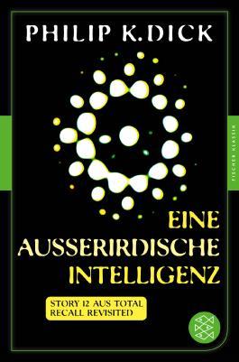 Eine außerirdische Intelligenz: Story 12 aus: Total Recall Revisited. Die besten Stories Fischer Klassik PLUS
