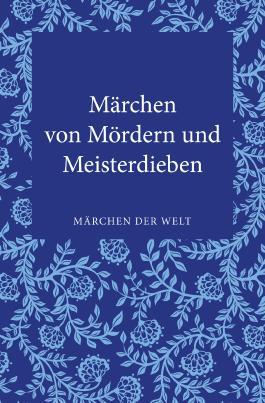 Märchen von Mördern und Meisterdieben: Märchen der Welt