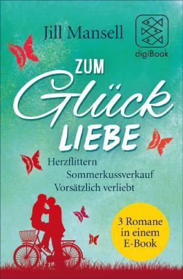 Zum Glück Liebe (Herzflittern / Sommerkussverkauf / Vorsätzlich verliebt)
