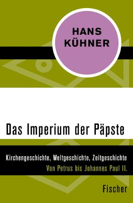 Das Imperium der Päpste: Kirchengeschichte, Weltgeschichte Zeitgeschichte. Von Petrus bis Johannes Paul II.