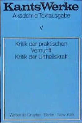 Werke. Akademie Textausgabe / Kritik der praktischen Vernunft. Kritik der Urteilskraft