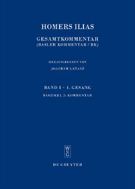 Homerus, ; Latacz, Joachim; Bierl, Anton: Homers Ilias. Erster Gesang (A) / Kommentar